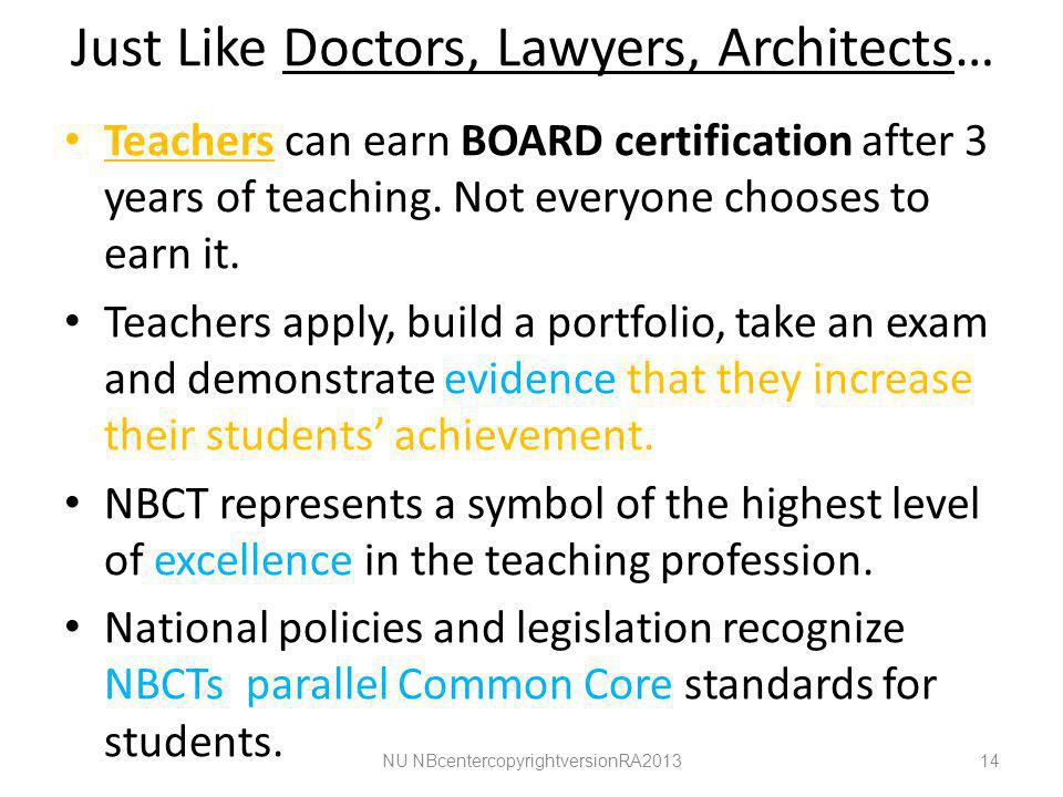 Just Like Doctors, Lawyers, Architects… Teachers can earn BOARD certification after 3 years of teaching.