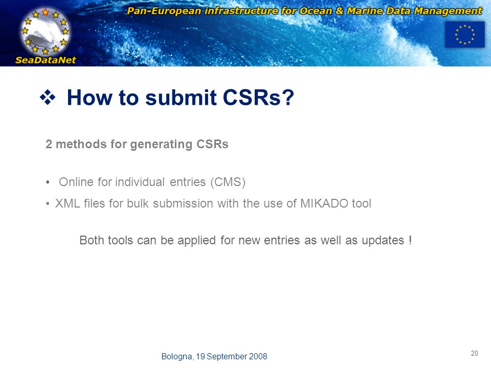 OBSERVATIONS & PRÉVISIONS CÔTIÈRES 20 Bologna, 19 September 2008  How to submit CSRs? 2 methods for generating CSRs Online for individual entries (CM