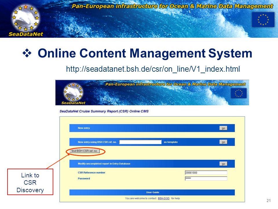 OBSERVATIONS & PRÉVISIONS CÔTIÈRES 21 Bologna, 19 September 2008  Online Content Management System Link to CSR Discovery http://seadatanet.bsh.de/csr/on_line/V1_index.html
