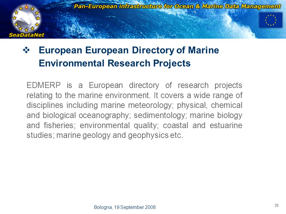 OBSERVATIONS & PRÉVISIONS CÔTIÈRES 38 Bologna, 19 September 2008  European European Directory of Marine Environmental Research Projects EDMERP is a E