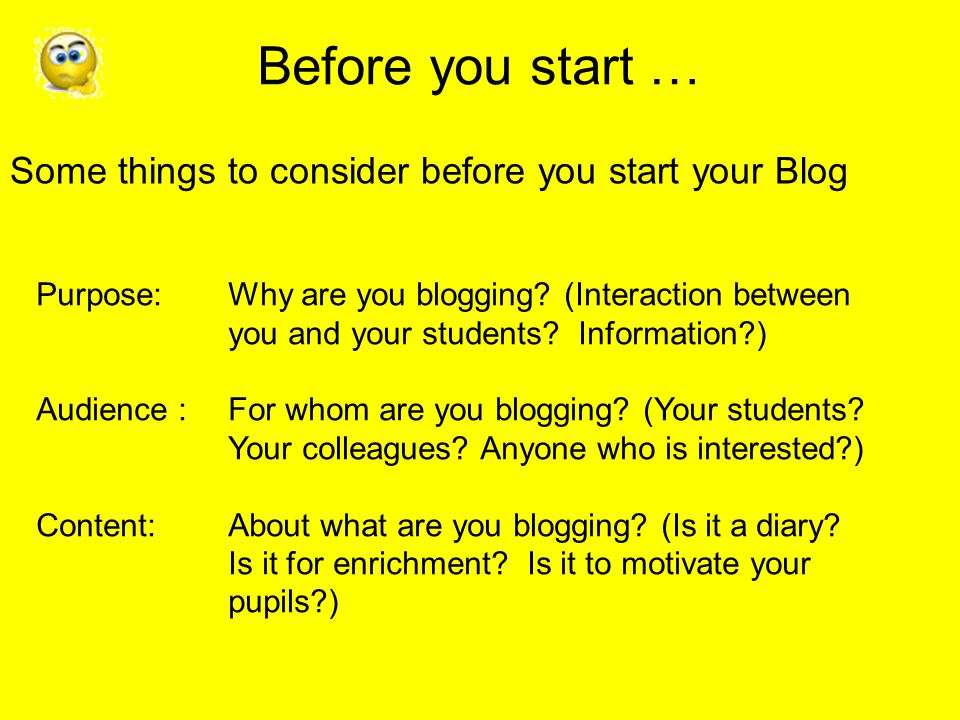 Purpose:Why are you blogging. (Interaction between you and your students.