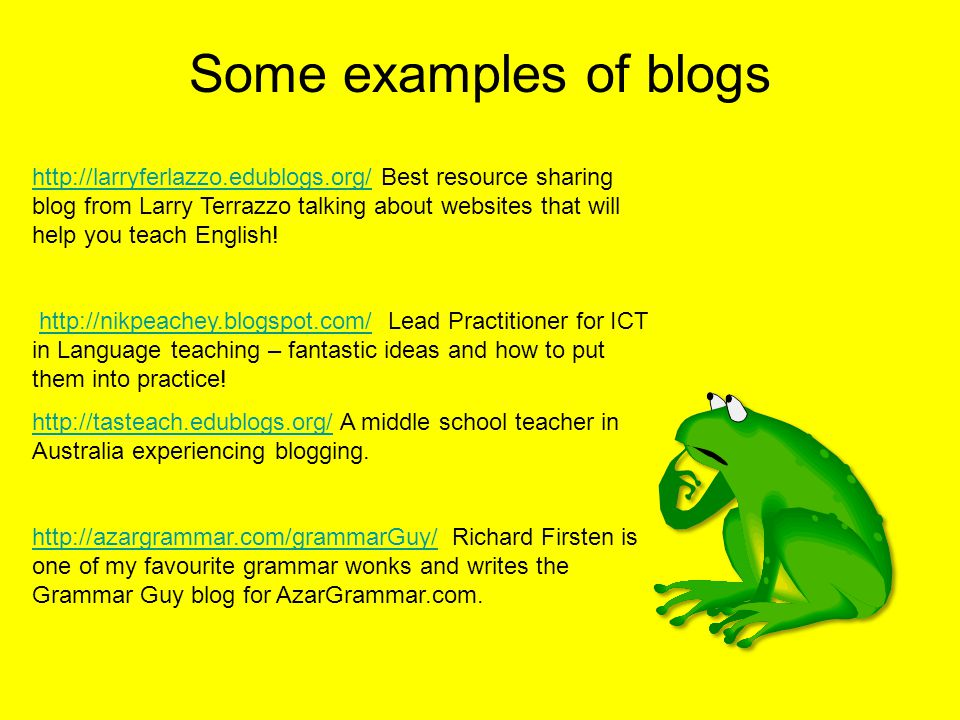 Some examples of blogs http://larryferlazzo.edublogs.org/http://larryferlazzo.edublogs.org/ Best resource sharing blog from Larry Terrazzo talking abo