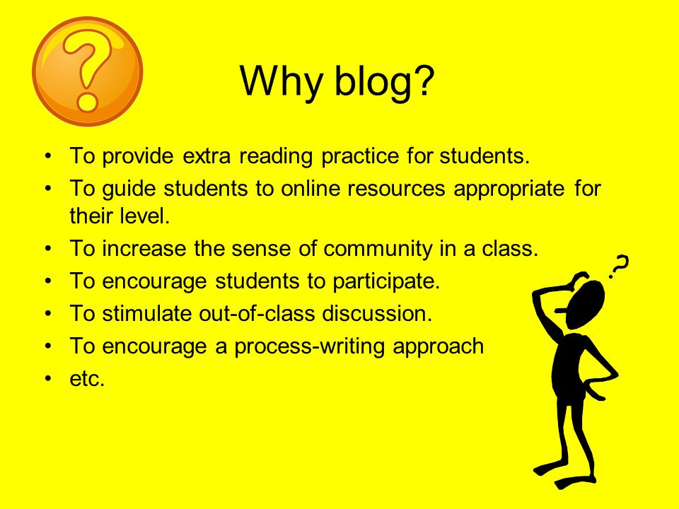Why blog. To provide extra reading practice for students.