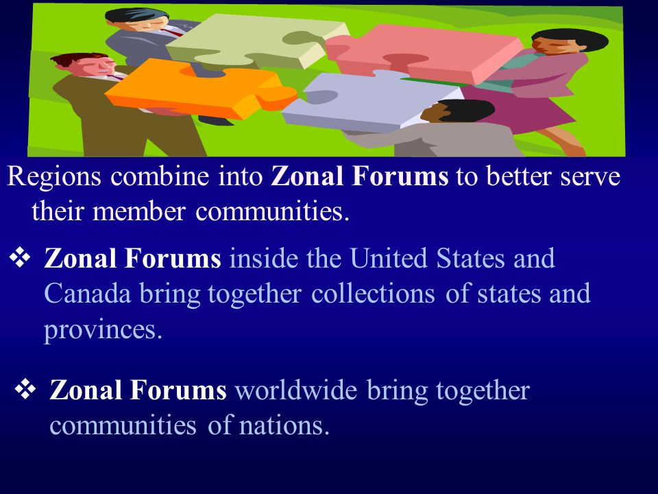 Regions combine into Zonal Forums to better serve their member communities.