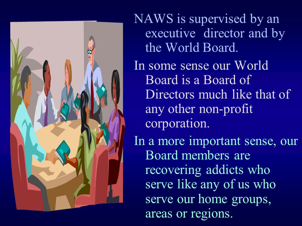 NAWS is supervised by an executive director and by the World Board.