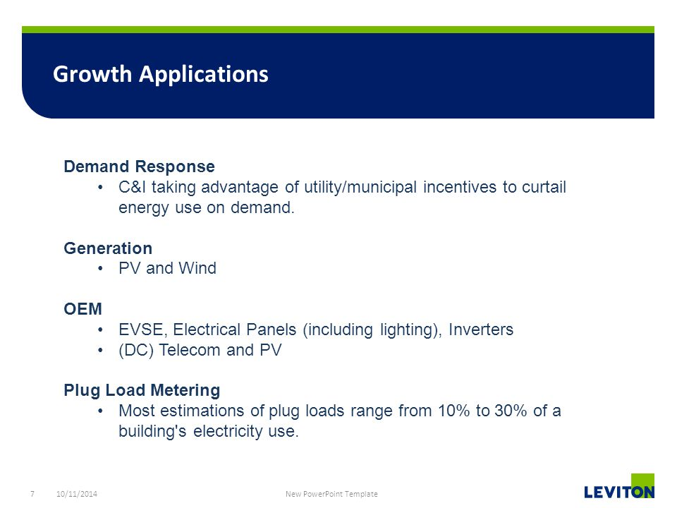 7 Growth Applications 10/11/2014 New PowerPoint Template Demand Response C&I taking advantage of utility/municipal incentives to curtail energy use on demand.