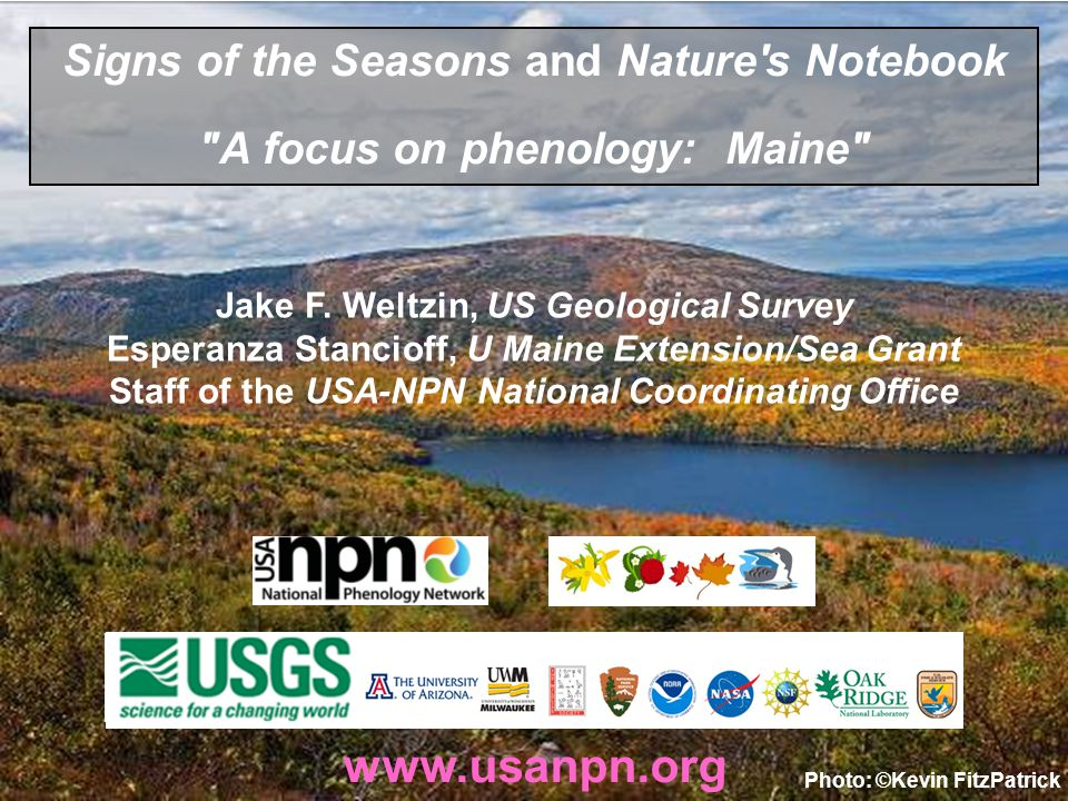 www.usanpn.org Signs of the Seasons and Nature s Notebook A focus on phenology: Maine Jake F.