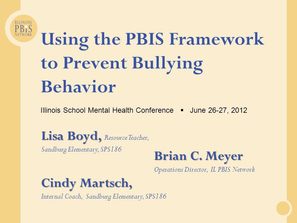 Using the PBIS Framework to Prevent Bullying Behavior Illinois School Mental Health Conference  June 26-27, 2012 Brian C.
