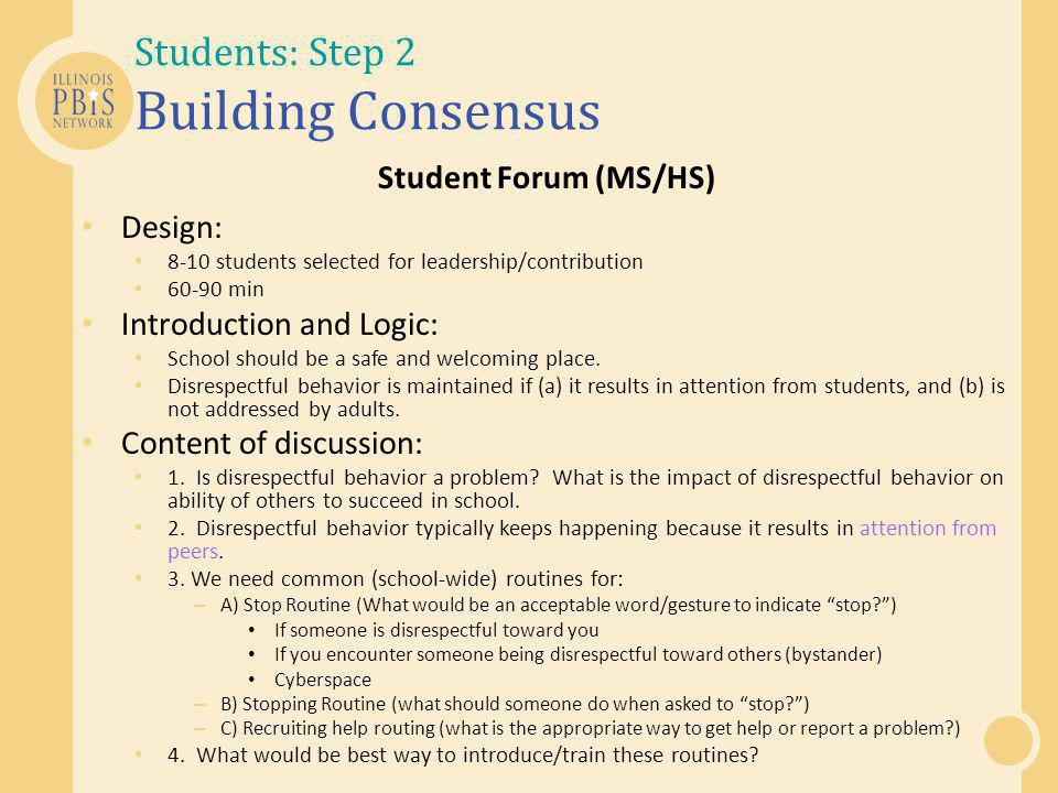 Students: Step 2 Building Consensus Student Forum (MS/HS) Design: 8-10 students selected for leadership/contribution 60-90 min Introduction and Logic: School should be a safe and welcoming place.