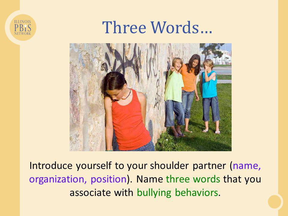 Three Words… Introduce yourself to your shoulder partner (name, organization, position).