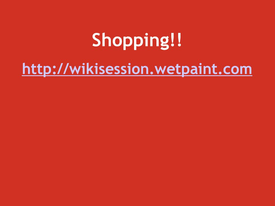 Shopping!! http://wikisession.wetpaint.com