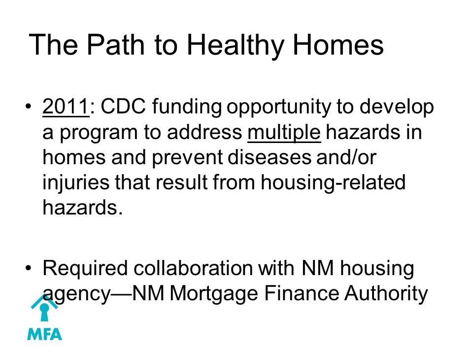 The Path to Healthy Homes 2011: CDC funding opportunity to develop a program to address multiple hazards in homes and prevent diseases and/or injuries that result from housing-related hazards.