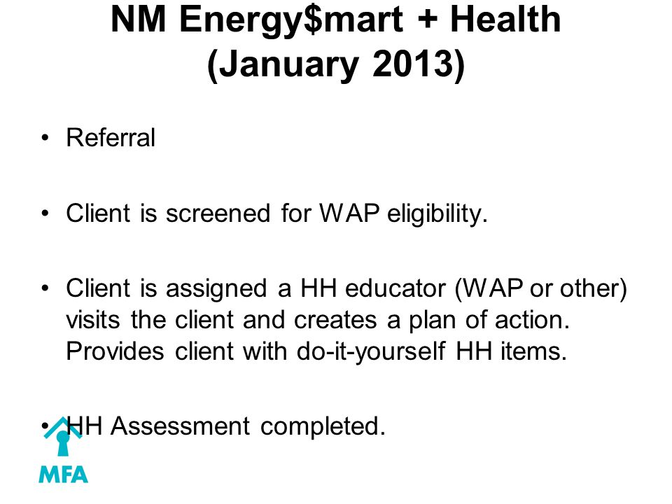 NM Energy$mart + Health (January 2013) Referral Client is screened for WAP eligibility.