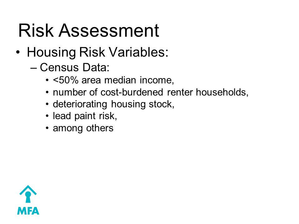 Risk Assessment Housing Risk Variables: –Census Data: <50% area median income, number of cost-burdened renter households, deteriorating housing stock, lead paint risk, among others