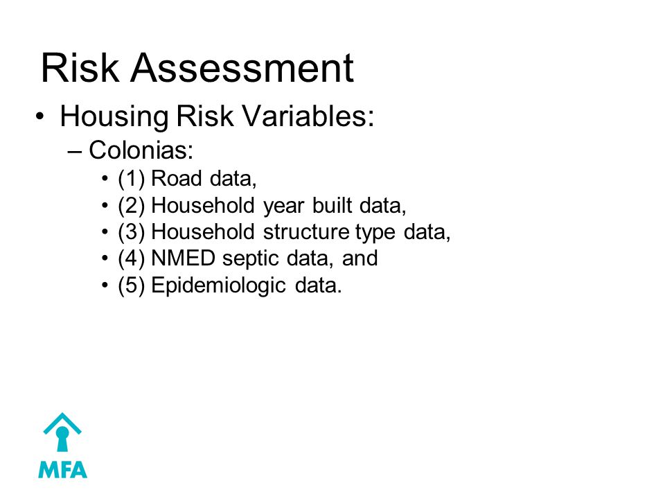 Risk Assessment Housing Risk Variables: –Colonias: (1) Road data, (2) Household year built data, (3) Household structure type data, (4) NMED septic data, and (5) Epidemiologic data.
