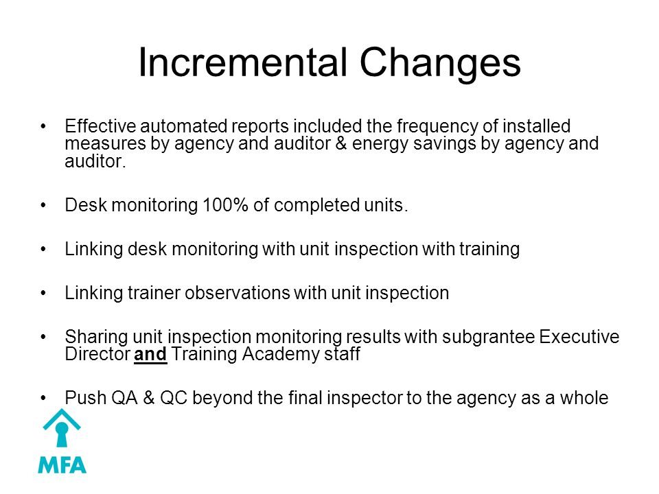 Incremental Changes Effective automated reports included the frequency of installed measures by agency and auditor & energy savings by agency and auditor.