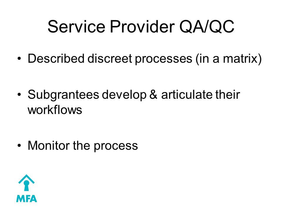 Service Provider QA/QC Described discreet processes (in a matrix) Subgrantees develop & articulate their workflows Monitor the process