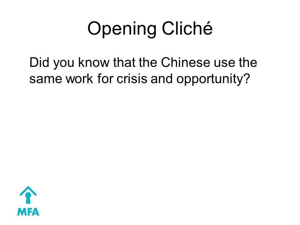 Opening Cliché Did you know that the Chinese use the same work for crisis and opportunity