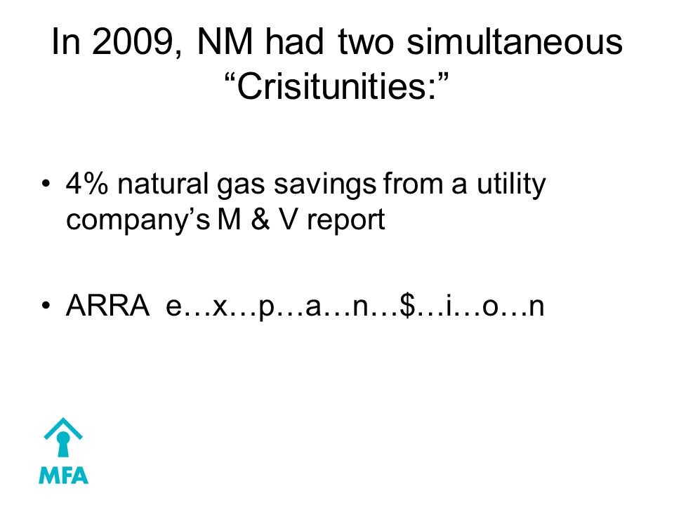 In 2009, NM had two simultaneous Crisitunities: 4% natural gas savings from a utility company's M & V report ARRA e…x…p…a…n…$…i…o…n
