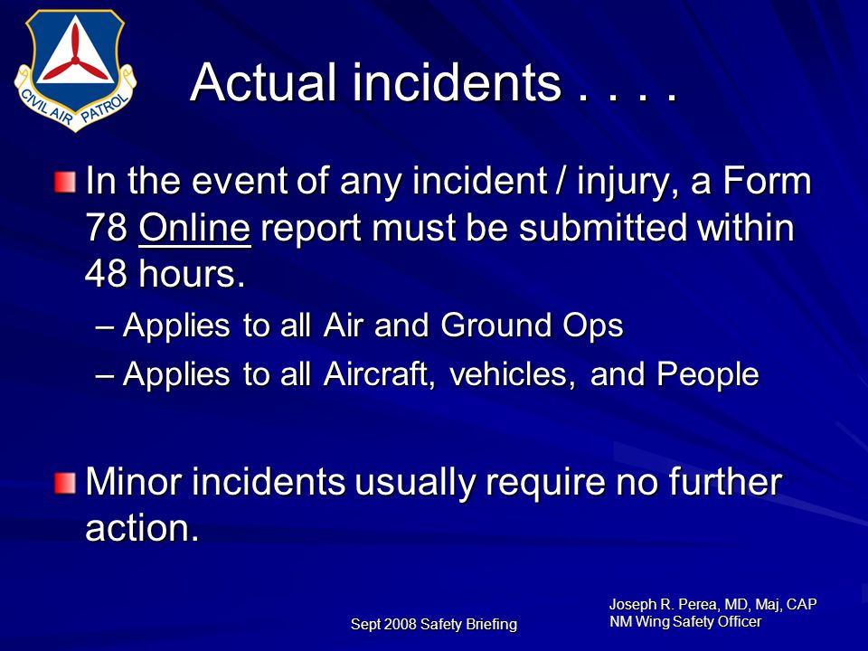 Joseph R. Perea, MD, Maj, CAP NM Wing Safety Officer Sept 2008 Safety Briefing Actual incidents....
