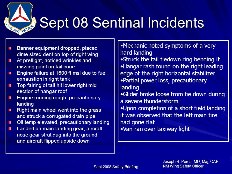 Joseph R. Perea, MD, Maj, CAP NM Wing Safety Officer Sept 2008 Safety Briefing Sept 08 Sentinal Incidents Banner equipment dropped, placed dime sized