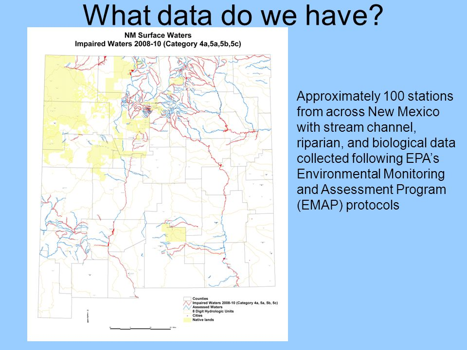 What data do we have? Approximately 100 stations from across New Mexico with stream channel, riparian, and biological data collected following EPA's E