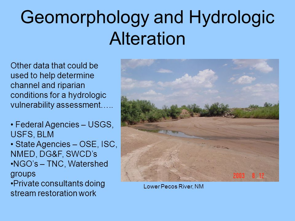 Geomorphology and Hydrologic Alteration Lower Pecos River, NM Other data that could be used to help determine channel and riparian conditions for a hy