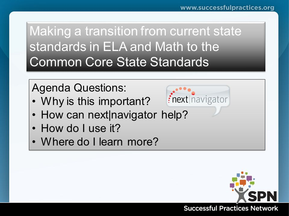 Making a transition from current state standards in ELA and Math to the Common Core State Standards Agenda Questions: Why is this important.