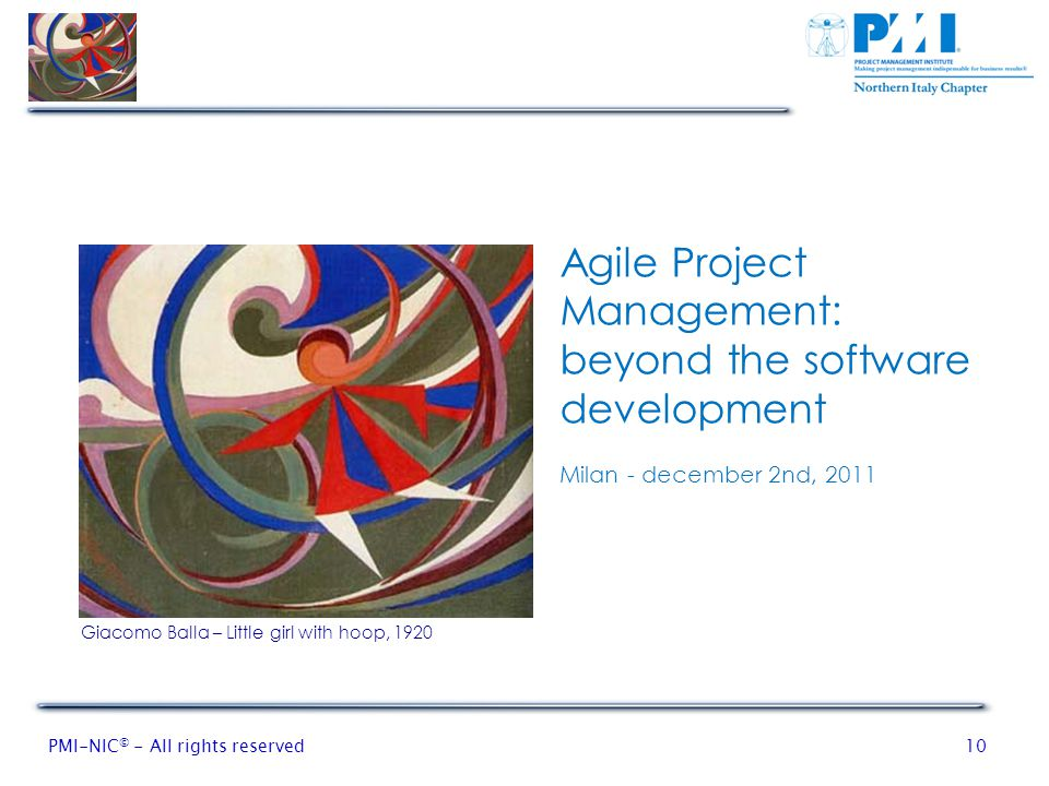 PMI-NIC © - All rights reserved10 Agile Project Management: beyond the software development Milan - december 2nd, 2011 Giacomo Balla – Little girl with hoop, 1920