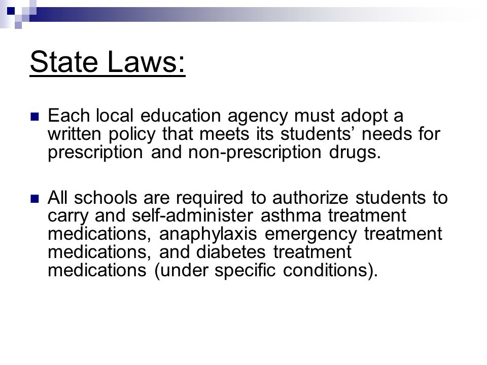 State Laws: Each local education agency must adopt a written policy that meets its students' needs for prescription and non-prescription drugs. All sc