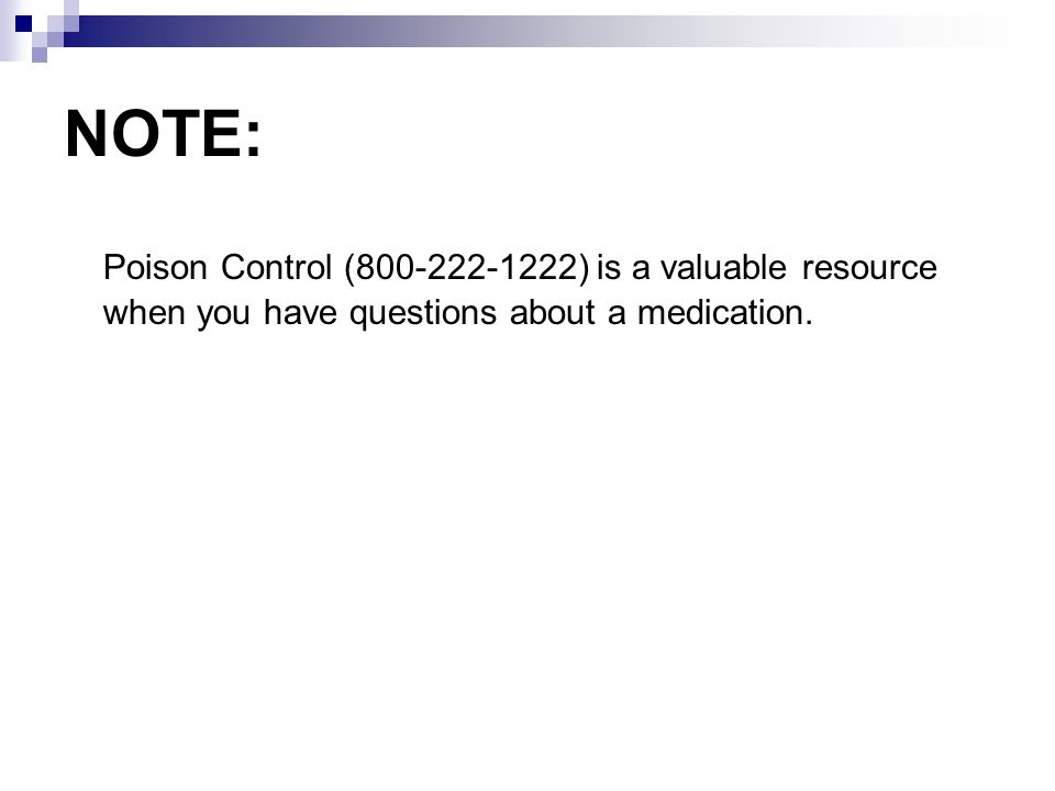 NOTE: Poison Control (800-222-1222) is a valuable resource when you have questions about a medication.