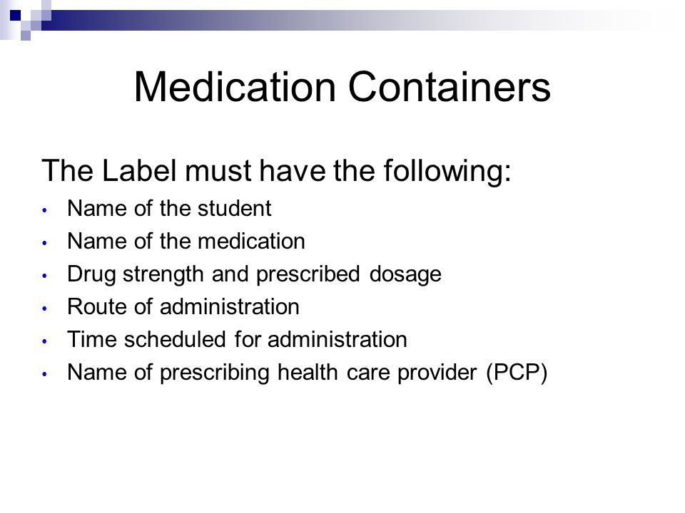 Medication Containers The Label must have the following: Name of the student Name of the medication Drug strength and prescribed dosage Route of admin
