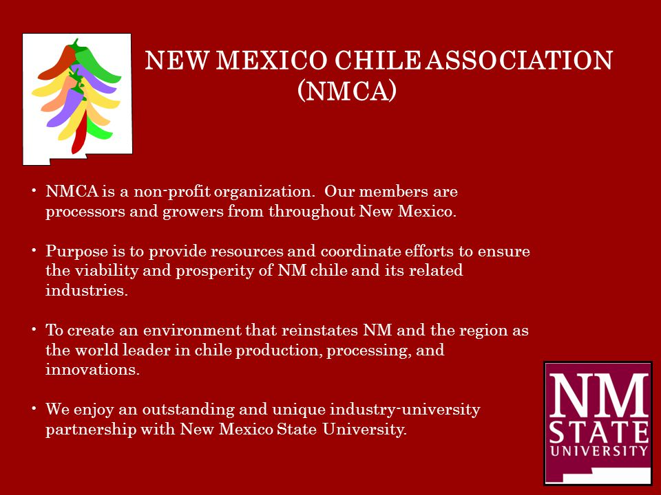 NMCA is a non-profit organization. Our members are processors and growers from throughout New Mexico. Purpose is to provide resources and coordinate e
