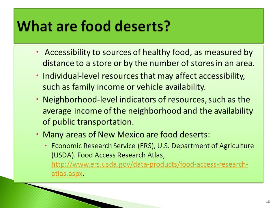  Accessibility to sources of healthy food, as measured by distance to a store or by the number of stores in an area.