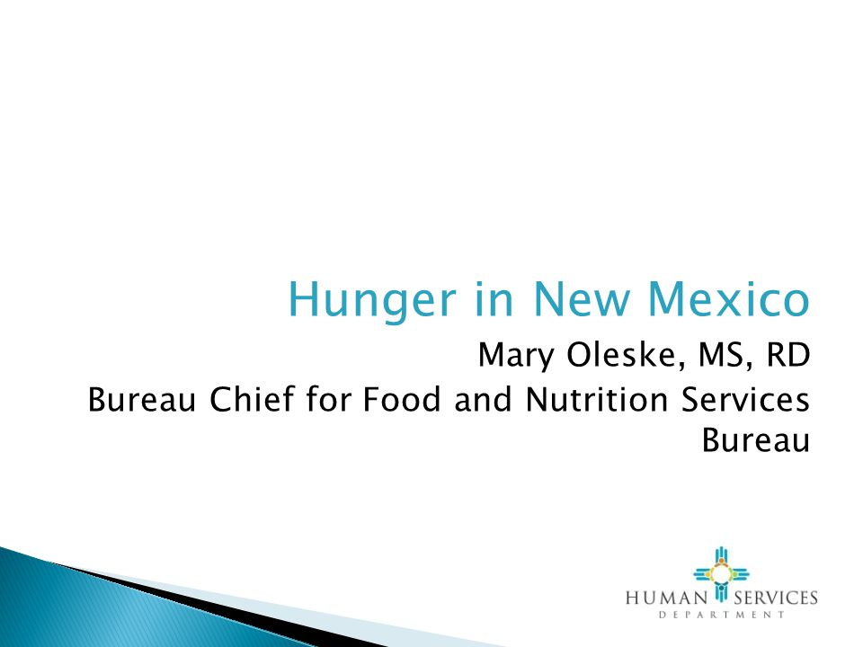 Hunger in New Mexico Mary Oleske, MS, RD Bureau Chief for Food and Nutrition Services Bureau