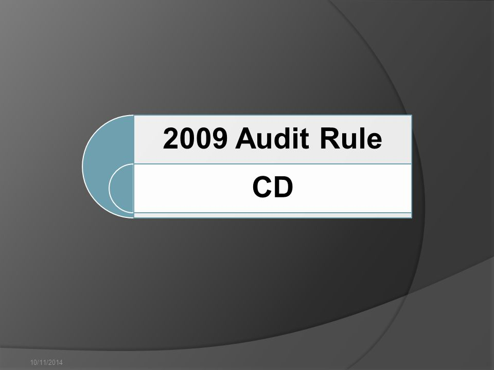 10/11/2014 2009 Audit Rule CD