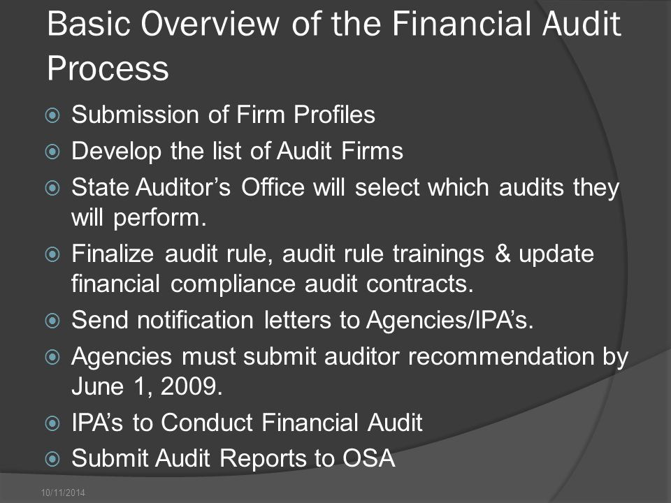 10/11/2014 Basic Overview of the Financial Audit Process  Submission of Firm Profiles  Develop the list of Audit Firms  State Auditor's Office will select which audits they will perform.