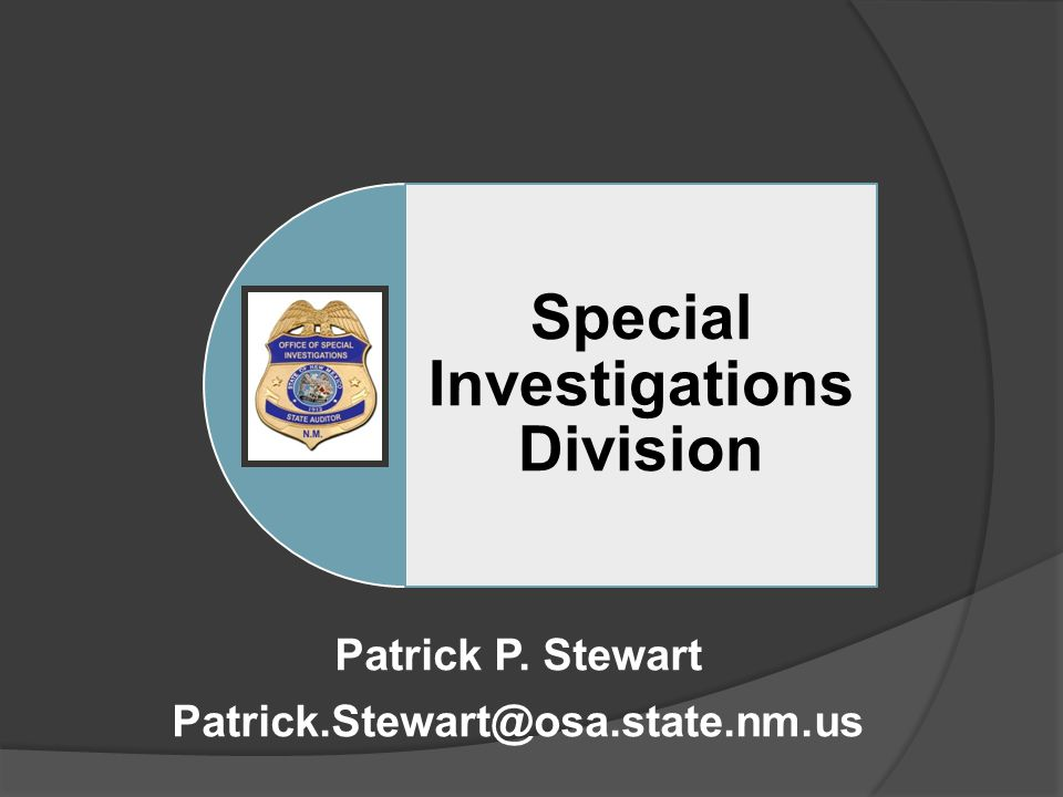 Special Investigations Division Patrick P. Stewart Patrick.Stewart@osa.state.nm.us