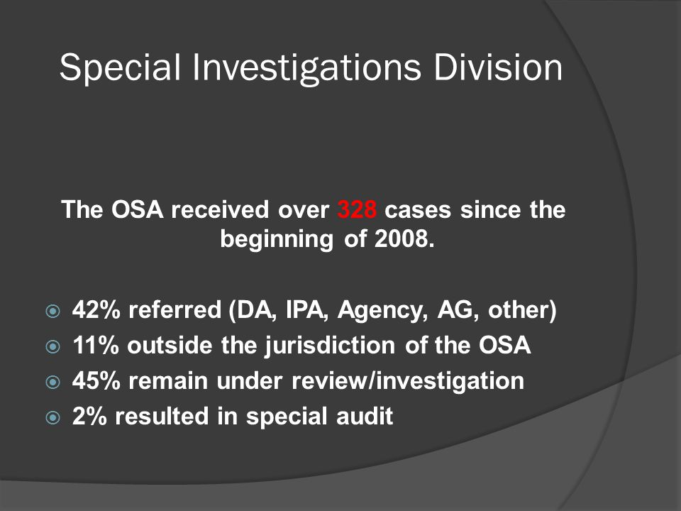 Special Investigations Division The OSA received over 328 cases since the beginning of 2008.