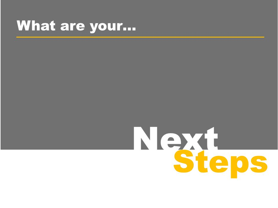 Next Steps What are your…