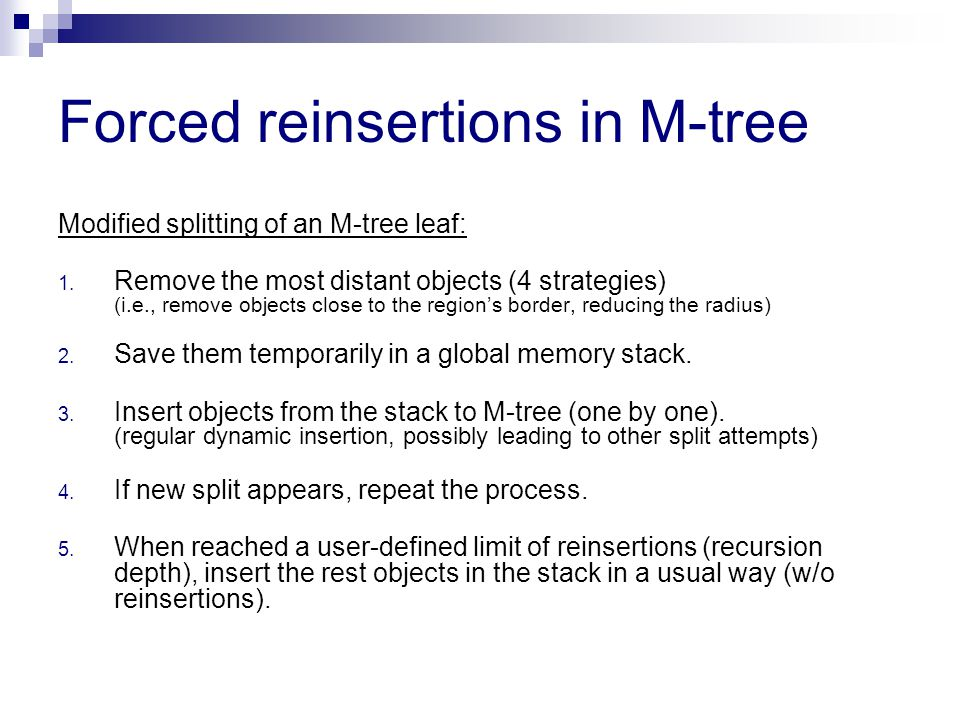 Forced reinsertions in M-tree Modified splitting of an M-tree leaf: 1.