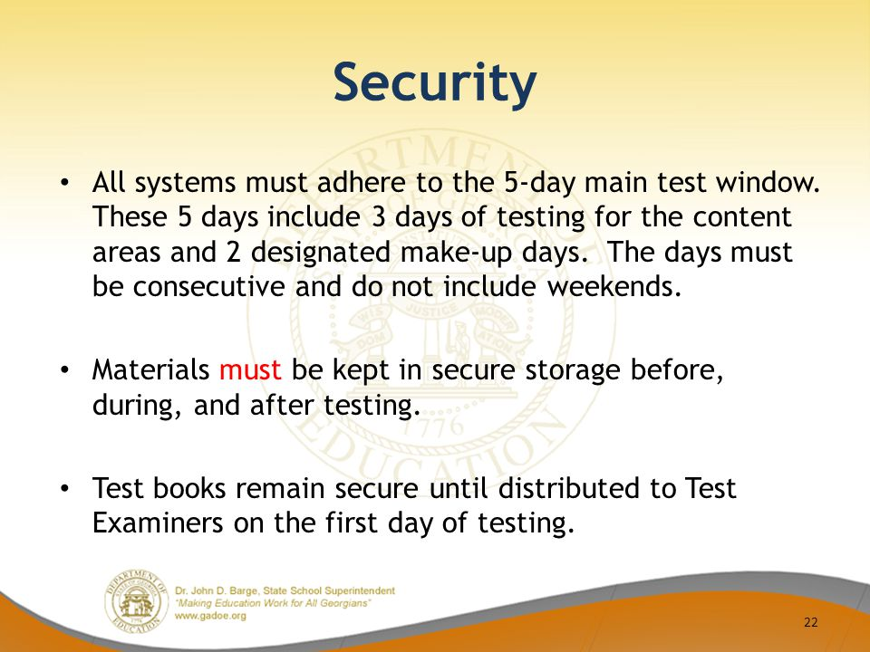 Security All systems must adhere to the 5-day main test window.