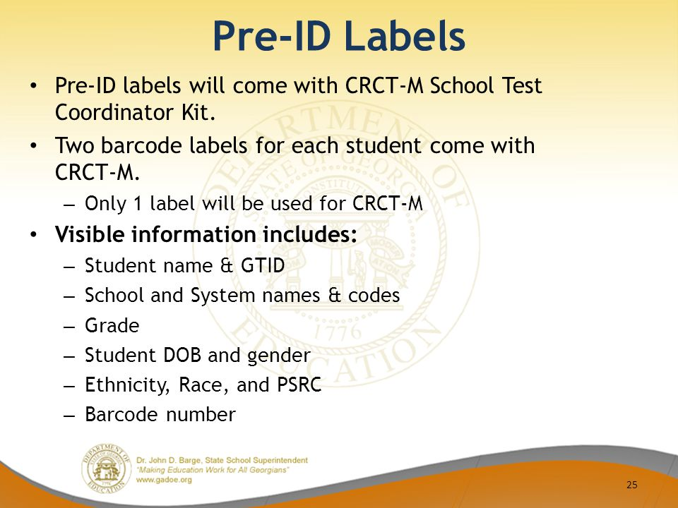 Pre-ID Labels Pre-ID labels will come with CRCT-M School Test Coordinator Kit.