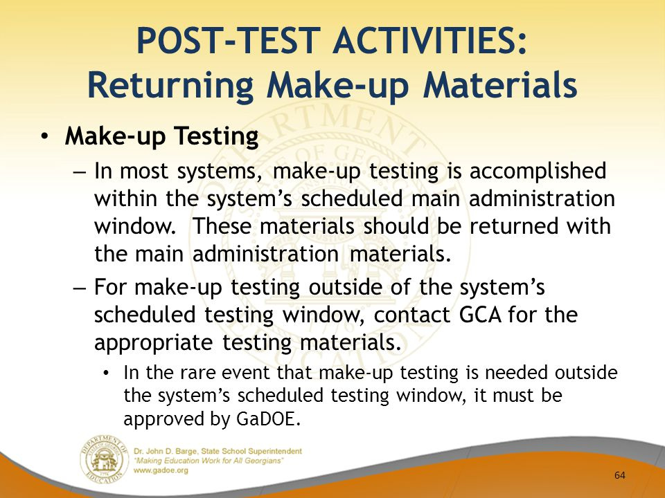 POST-TEST ACTIVITIES: Returning Make-up Materials Make-up Testing – In most systems, make-up testing is accomplished within the system's scheduled main administration window.
