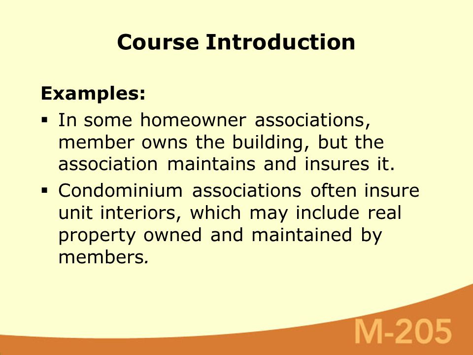 Examples:  In some homeowner associations, member owns the building, but the association maintains and insures it.  Condominium associations often i