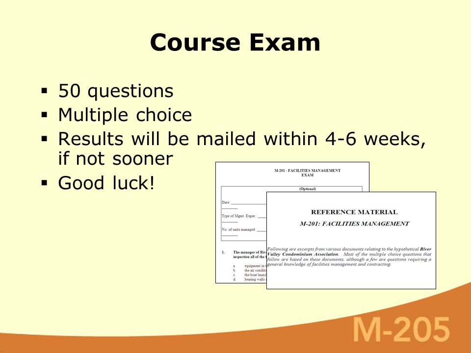 Course Exam  50 questions  Multiple choice  Results will be mailed within 4-6 weeks, if not sooner  Good luck!