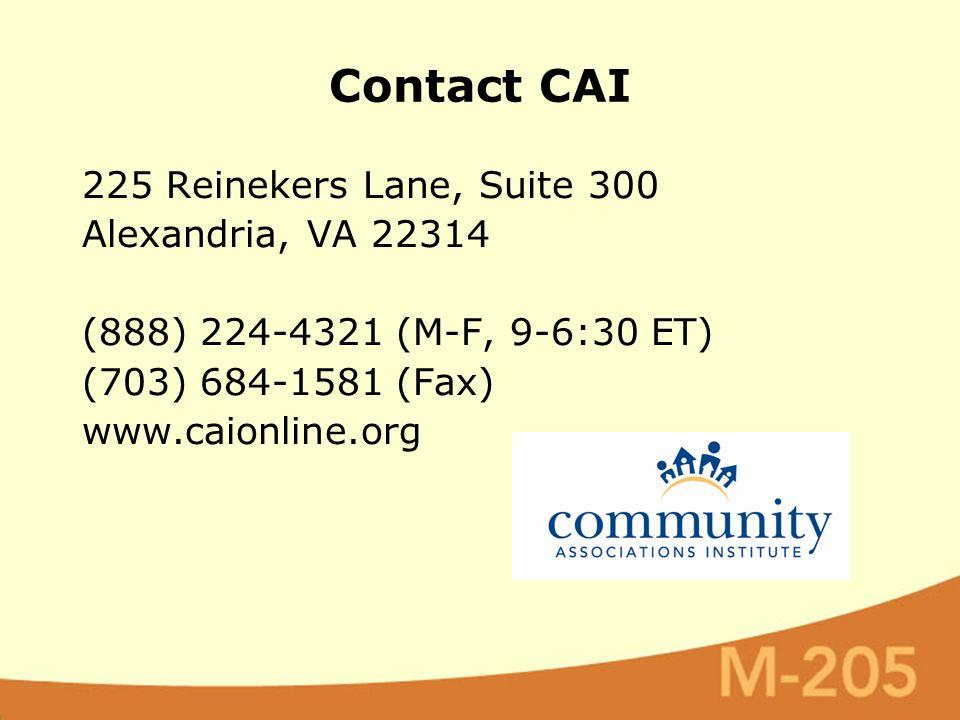 Contact CAI 225 Reinekers Lane, Suite 300 Alexandria, VA 22314 (888) 224-4321 (M-F, 9-6:30 ET) (703) 684-1581 (Fax) www.caionline.org