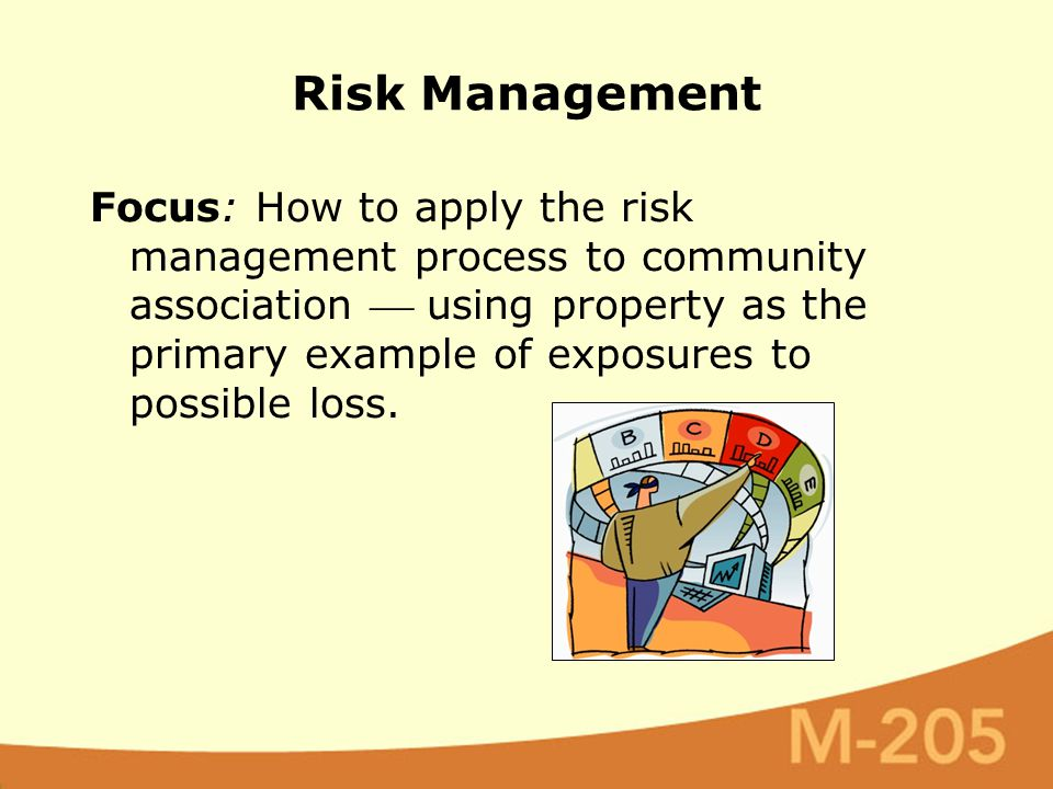 Focus: How to apply the risk management process to community association  using property as the primary example of exposures to possible loss.