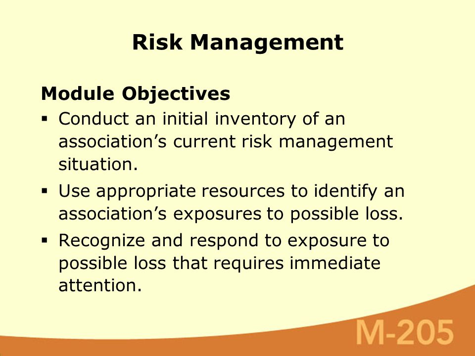 Module Objectives  Conduct an initial inventory of an association's current risk management situation.  Use appropriate resources to identify an ass