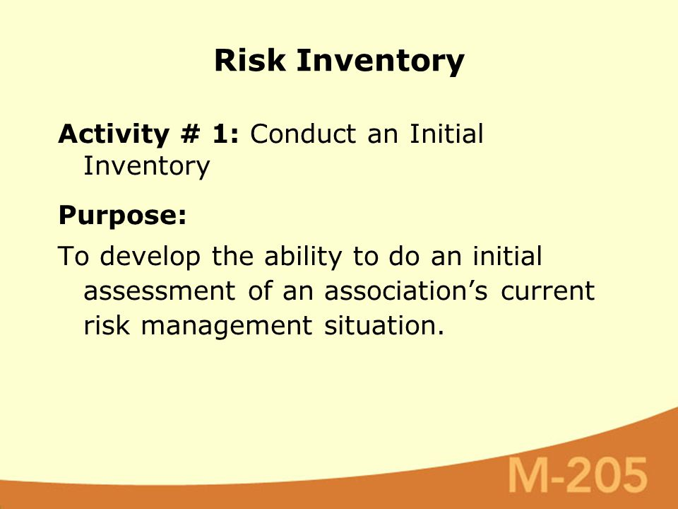 Activity # 1: Conduct an Initial Inventory Purpose: To develop the ability to do an initial assessment of an association's current risk management sit